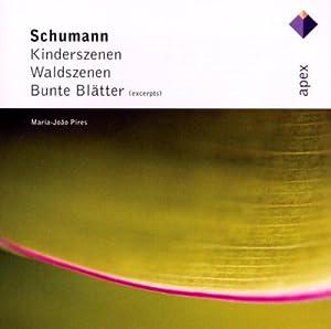Schumann: Kinderszenen, Waldszenen & Bunte Blätter (Excerpts)