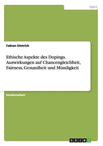 Ethische Aspekte des Dopings. Auswirkungen auf Chancengleichheit, Fairness, Gesundheit und M PDF