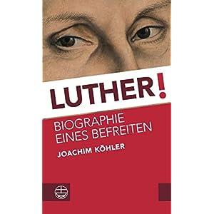 Luther!: Biographie eines Befreiten