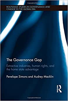 The Governance Gap: Extractive Industries, Human Rights, And The Home State Advantage (Routledge Studies In Governance And Change In The Global Era)