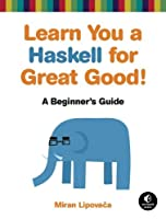 Learn You a Haskell for Great Good!: A Beginner`s Guide ebook download