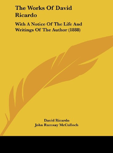 The Works of David Ricardo: With a Notice of the Life and Writings of the Author (1888)