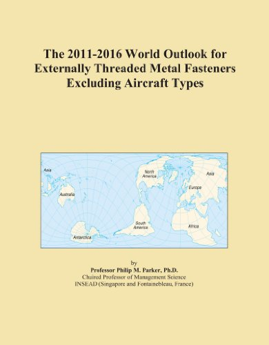 The 2011-2016 World Outlook for Externally Threaded Metal Fasteners Excluding Aircraft Types