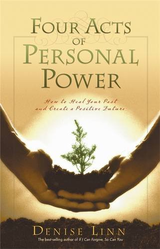 Four Acts Of Personal Power: How To Heal Your Past And Create An Empowering Future: Healing Your Past and Creating a Positive Future