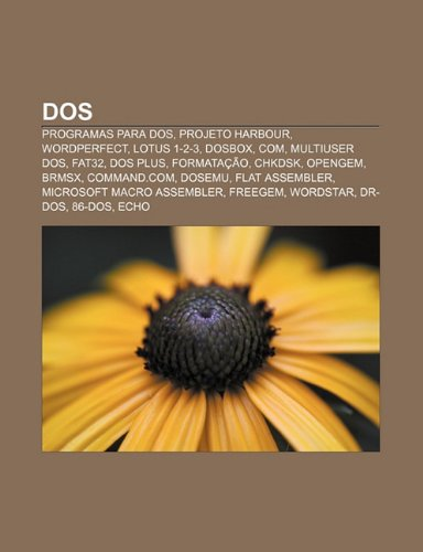 DOS: Programas para DOS, Projeto Harbour, WordPerfect, Lotus 1-2-3, DosBox, COM, Multiuser DOS, FAT32, DOS Plus, Formatação, Chkdsk, OpenGEM (Portuguese Edition)