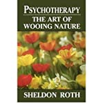 img - for [(Psychotherapy: The Art of Wooing Nature)] [Author: Sheldon Roth] published on (September, 2000) book / textbook / text book