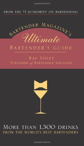 Bartender Magazine'S Ultimate Bartender'S Guide: More Than 1,300 Drinks From The World'S Best Bartenders