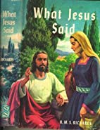 What Jesus said by H. M. S Richards