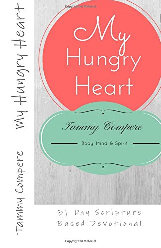 My Hungry Heart: 31 Day Scripture Based Devotional