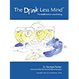 The Drink Less Mind: The Truth Behind Overdrinkingby Georgia Foster