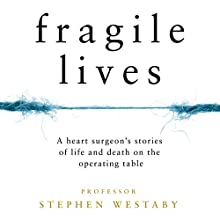 Fragile Lives: A Heart Surgeon's Stories of Life and Death on the Operating Table Audiobook by Stephen Westaby Narrated by Gordon Griffin