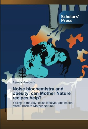 noise-biochemistry-and-obesity-can-mother-nature-recipes-help-yelling-to-the-sky-noise-lifestyle-and