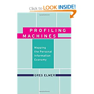 Profiling Machines: Mapping the Personal Information Economy Greg Elmer