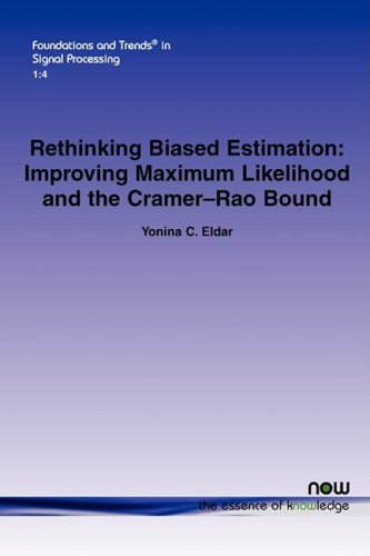Rethinking Biased Estimation: Improving Maximum Likelihood and the Cramer-Rao Bound (Foundations and Trends in Signal Processing)