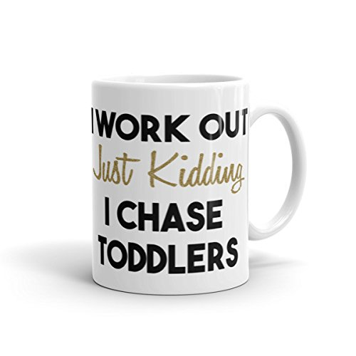 WTF-Mugs-I-Workout-Just-Kidding-I-Chase-Toddlers-Funny-Mug-Great-Gift-idea-for-your-Wife-Unique-gift-for-friends-co-workers-wife-or-daughter-Perfect-birthday-gift-idea