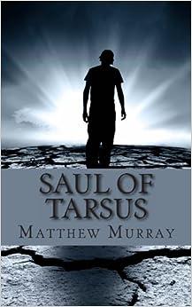 Saul Of Tarsus A Biography Of The Apostle Paul Matthew Murray LifeCaps 9781482316995 Amazon
