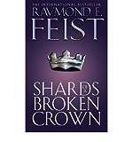Shards of a Broken Crown (The Serpentwar Saga) (Bk. 4) (0006483488) by Feist, Raymond E.