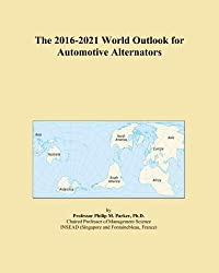 The 2016-2021 World Outlook for Automotive Alternators