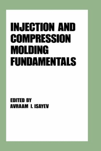 Injection and Compression Molding Fundamentals (Plastics Engineering)