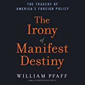The Irony of Manifest Destiny: The Tragedy of America's Foreign Policy | [William Pfaff]