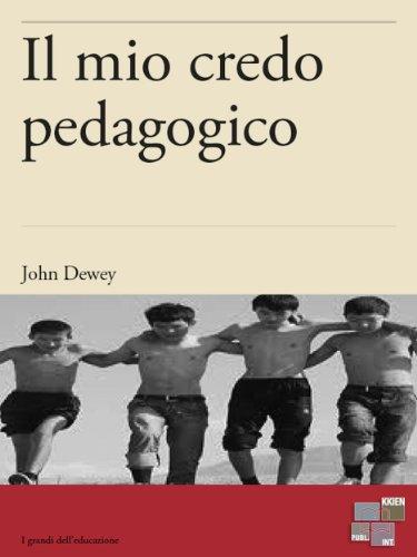 Il mio credo pedagogico I Grandi dell'Educazione PDF