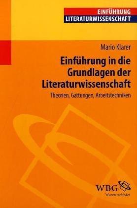 Einfuhrung in die Grundlagen der Literaturwissenschaft: Theorien, Gattungen, Arbeitstechniken