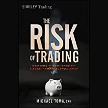 The Risk of Trading: Mastering the Most Important Element in Financial Speculation Audiobook by M. Toma Narrated by David McCarthy