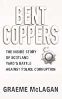 Bent Coppers: The Inside Story of Scotland Yard's Battle Against Police Corruption (English Edition)