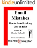 Email Mistakes: How to Avoid Looking Like an Idiot (My Coach & Consultant Book 1)