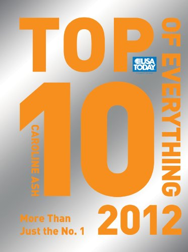 USA TODAY Top 10 of Everything 2012: More Than Just the No. 1 (Top Ten of Everything)