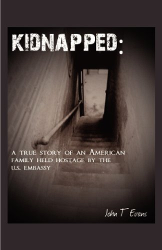Book: Kidnapped - A True Story of an American Family Held Hostage by the US Embassy by John T. Evans
