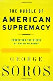 The Bubble of American Supremacy (1586482173) by Soros, George