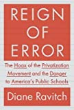 img - for By Diane Ravitch - Reign of Error: The Hoax of the Privatization Movement and the Danger to America's Public Schools (8/18/13) book / textbook / text book