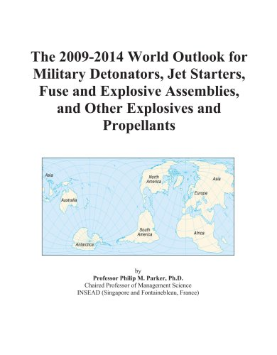 The 2009-2014 World Outlook for Military Detonators, Jet Starters, Fuse and Explosive Assemblies, and Other Explosives and Propellants