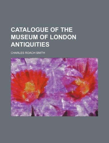 Catalogue of the Museum of London Antiquities