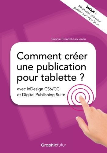 Comment creer une publication pour tablette ? avec InDesign CS6/CC et Digital Publishing Suite  [Brendel-Laouenan, Sophie] (Tapa Blanda)