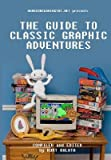 img - for Hardcoregaming101 Presents: The Guide to Classic Graphic Adventures   [HARDCOREGAMING101 PRESENTS] [Paperback] book / textbook / text book