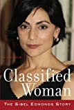 Classified Woman-The Sibel Edmonds Story: A Memoir