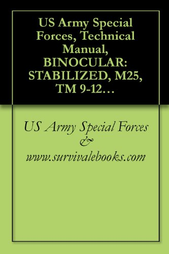 Us Army Special Forces, Technical Manual, Binocular: Stabilized, M25, Tm 9-1240-408-13&P, (Nsn 1240-01-410-7418), 2000