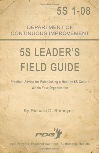 5S Leader's Field Guide: Practical Advice for...
