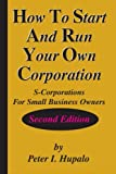 img - for How To Start And Run Your Own Corporation: S-Corporations For Small Business Owners book / textbook / text book