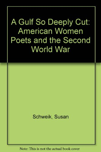 A Gulf So Deeply Cut: American Women Poets and the Second World War