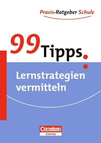 99 Tipps - Praxis-Ratgeber Schule für die Sekundarstufe I: 99 Tipps: Praxis-Ratgeber Schule, Lernstrategien vermitteln, Für die Sekundarstufe I, Buch