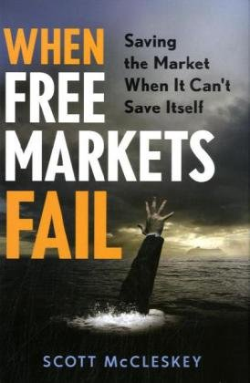 When Free Markets Fail: Saving the Market When It Can't Save Itself