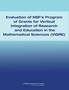 Evaluation of NSF's program of grants for Vertical Integration of Research and Education in the Mathematical Sciences (VIGRE) [electronic resource]