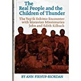 img - for The Real People and the Children of Thunder: The Yup'ik Eskimo Encounter With Moravian Missionaries John and Edith Kilbuck book / textbook / text book