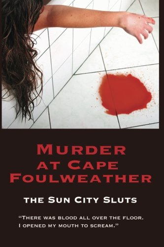 Murder At Cape Foulweather (A Sun City Slut Mystery) (Volume 1)