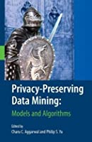 Privacy-Preserving Data Mining: Models and Algorithms
