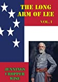img - for The Long Arm of Lee: The History of the Artillery of the Army of Northern Virginia, Volume 1: Bull Run to Fredricksburg [Illustrated Edition] (Wise - The ... Artillery of the Army of Northern Virginia) book / textbook / text book