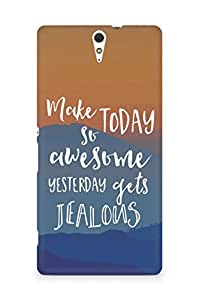 AMEZ make today so awesome yesterday gets jealous Back Cover For Sony Xperia C5